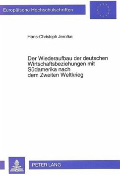 Der Wiederaufbau der deutschen Wirtschaftsbeziehungen mit Südamerika nach dem Zweiten Weltkrieg - Jerofke, Hans-Christoph