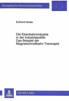 Die Eisenbahnindustrie in der Industriepolitik:- Das Beispiel der Magnetschnellbahn Transrapid - Göske, Eckhard