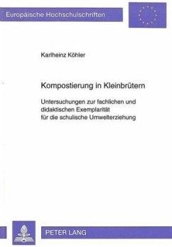 Kompostierung in Kleinbrütern - Köhler, Karlheinz