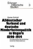 Alldeutscher Verband und deutsche Minderheitenpolitik in Ungarn 1890-1914. Zur Geschichte des deutschen extremen Nationalismus