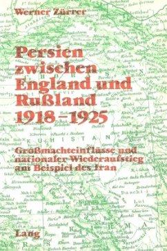 Persien zwischen England und Russland 1918-1925 - Zuerrer, Werner