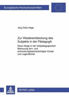 Zur Wiederentdeckung des Subjekts in der Pädagogik - Götz-Hege, Jörg