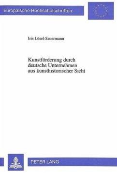 Kunstförderung durch deutsche Unternehmen aus kunsthistorischer Sicht - Lösel-Sauermann, Iris