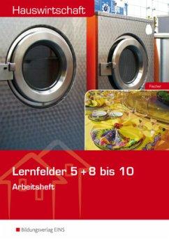 Hauswirtschaft. Arbeitsheft. Lernfelder 5 + 8-10 - Fischer, Ursula