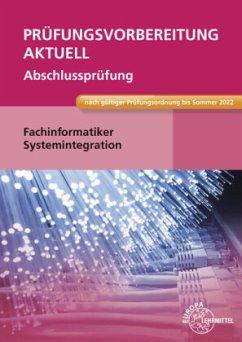 Prüfungsvorbereitung aktuell - Fachinformatiker Systemintegration - Hardy, Dirk;Schellenberg, Annette;Stiefel, Achim