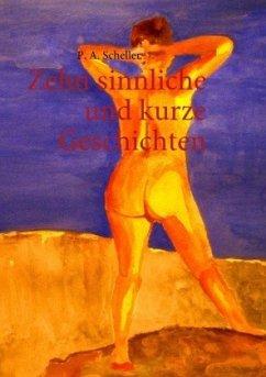 Zehn sinnliche und kurze Geschichten - Scheller, P. A.