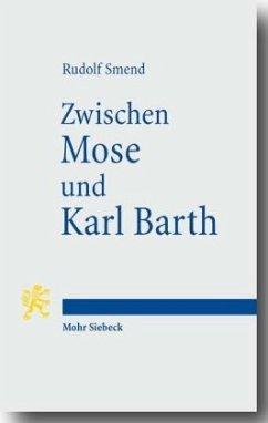 Zwischen Mose und Karl Barth - Smend, Rudolf