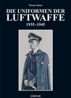 Die Uniformen der Luftwaffe 1935-1945 - Horn, Werner