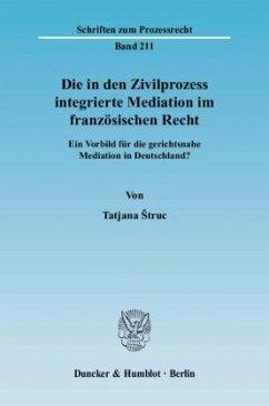 Die in den Zivilprozess integrierte Mediation im französischen Recht - Struc, Tatjana