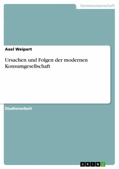 Ursachen und Folgen der modernen Konsumgesellschaft - Weipert, Axel