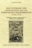 Der Untergang der Gesellschaft Jesu als europäisches Medienereignis (1758-1773)