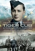 Tiger Cub: A 74 Squadron Fighter Pilot in World War II: The Story of John Connell Freeborn DFC