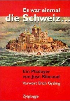 Es war einmal die Schweiz . . .