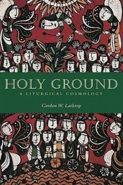 Holy Ground: A Liturgical Cosmology - Lathrop, Gordon W.