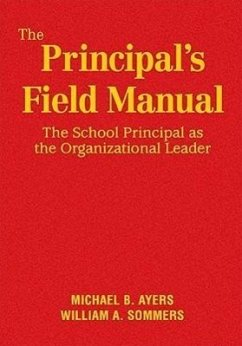 The Principal's Field Manual: The School Principal as the Organizational Leader - Ayers, Michael B.; Sommers, William A.