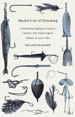 Blacker's Art of Flymaking - Comprising Angling, & Dying of Colours, with Engravings of Salmon & Trout Flies