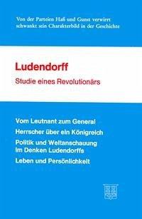 Ludendorff - Studie eines Revolutionärs