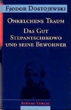 Onkelchens Traum / Das Gut Stepantschikowo und seine Bewohner