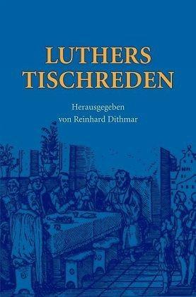 Luthers Tischreden - Luther, Martin