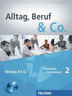 Alltag, Beruf & Co. 02. Kursbuch + Arbeitsbuch mit Audio-CD zum Arbeitsbuch - Becker, Norbert; Braunert, Jörg