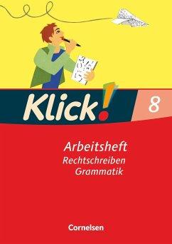 Klick! Deutsch 8. Schuljahr. Rechtschreiben und...