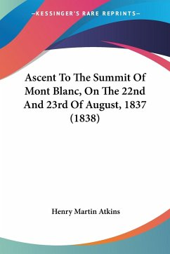 Ascent To The Summit Of Mont Blanc, On The 22nd And 23rd Of August, 1837 (1838)