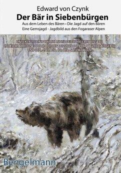 Der Bär in Siebenbürgen - Czynk, Edward von