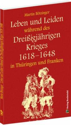 Leben und Leiden während des Dreissigjährigen Krieges (1618-1648) - Bötzinger, Martin