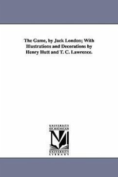 The Game, by Jack London; With Illustrations and Decorations by Henry Hutt and T. C. Lawrence. - London, Jack