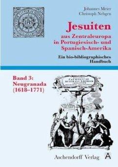 Jesuiten aus Zentraleuropa in Portugiesisch- und Spanisch-Amerika. Ein bio-bibliographisches Handbuch / Neugranada (1618-1771)