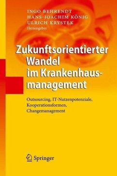 Zukunftsorientierter Wandel im Krankenhausmanagement - Behrendt, Ingo / König, Hans-Joachim / Krystek, Ulrich (Hrsg.)
