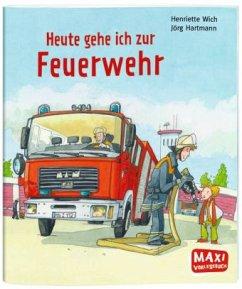 Heute gehe ich zur Feuerwehr - Maxi