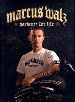 Marcus Walz - Hardcore for life - Glatthaar, Boris; Heil, Carsten; Klimpke, Katharina; Mangartz, Dirk; Müller, Jens; Rödel, Dirk-Boris
