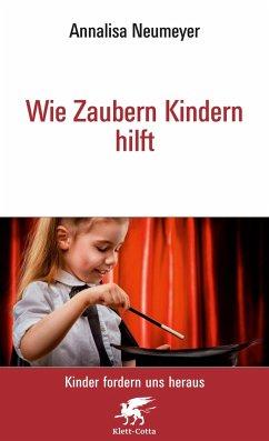 Wie Zaubern Kindern hilft - Neumeyer, Annalisa