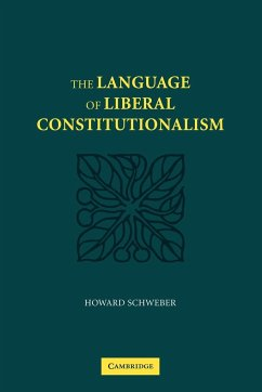 The Language of Liberal Constitutionalism - Schweber, Howard