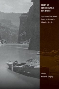 The Diary of Almon Harris Thompson: Explorations of the Colorado River of the West and Its Tributaries, 1871-1875 - Thompson, A. H.