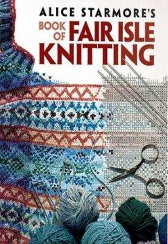 Alice Starmore´s Book of Fair Isle Knitting