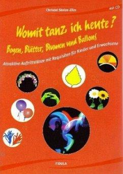 Womit tanz ich heute? Bogen, Blätter, Blumen und Ballons, m. Audio-CD - Stolze-Zilm, Christel