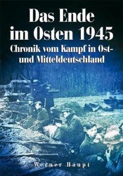 Das Ende im Osten 1945 - Haupt, Werner