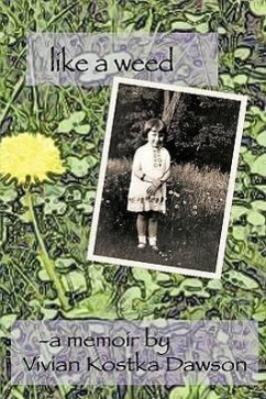 Like a Weed: A Coming of Age Story of a Hungarian Girl Through WWII and the Post War Years as a Displaced Person - A. Memoir by Vivian Kostka Dawson, Memoi; Dawson, Vivian Kostka