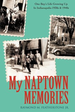 My Naptown Memories: One Boy's Life Growing Up in Indianapolis-1930s & 1940s - Featherstone, Raymond M. , Jr.