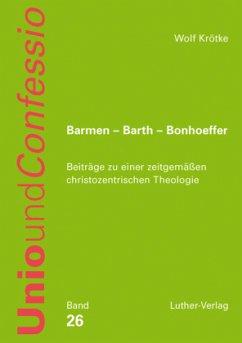 Barmen - Barth - Bonhoeffer - Krötke, Wolf
