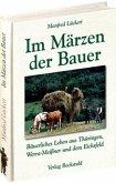 Im Märzen der Bauer ... Bäuerliches Leben, Mundart und Humor aus Thüringen, Werra-Meißner und dem Eichsfeld