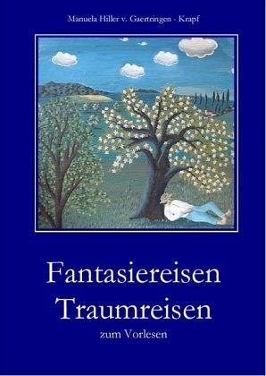 Fantasiereisen Traumreisen - Hiller von Gaertringen-Krapf, Manuela