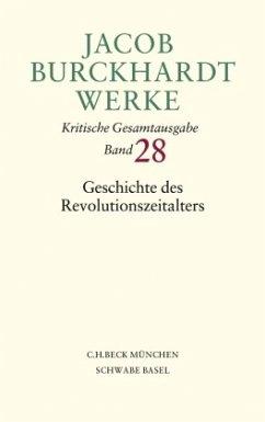Jacob Burckhardt Werke Bd. 28: Geschichte des Revolutionszeitalters - Burckhardt, Jacob Chr.;Burckhardt, Jacob Chr.