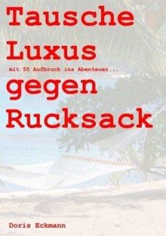 Tausche Luxus gegen Rucksack - Eckmann, Doris