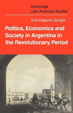 Politics Economics and Society in Argentina in the Revolutionary Period - Halperin-Donghi, Tulio