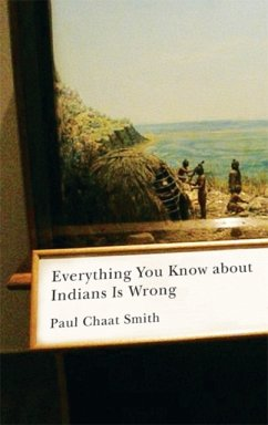 Everything You Know about Indians Is Wrong - Smith, Paul Chaat
