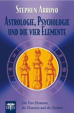 Astrologie, Psychologie und die vier Elemente - Arroyo, Stephen