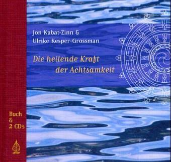 Die heilende Kraft der Achtsamkeit - Kabat-Zinn, Jon; Kesper-Grossman, Ulrike